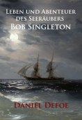 ebook: Leben und Abenteuer des Seeräubers Bob Singleton