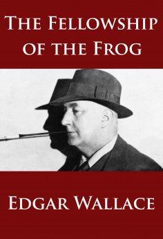 Edgar wallace the fellowship of the frog als ebook kostenlos bei ebook the fellowship of the frog fandeluxe Gallery