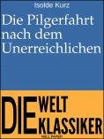 eBook: Die Pilgerfahrt nach dem Unerreichlichen