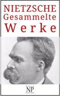ebook: Friedrich Wilhelm Nietzsche – Gesammelte Werke