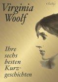 eBook: Virginia Woolf: Ihre sechs besten Kurzgeschichten