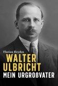 eBook: Walter Ulbricht. Mein Urgroßvater