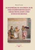eBook: Ausgewählte Studien zur Theaterwissenschaft Griechenlands und Südosteuropas