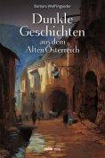 eBook: Dunkle Geschichten aus dem Alten Österreich