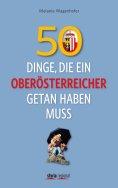 eBook: 50 Dinge, die ein Oberösterreicher getan haben muss