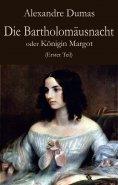 ebook: Die Bartholomäusnacht oder Königin Margot (Erster Teil)