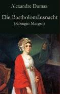 eBook: Die Bartholomäusnacht (Königin Margot)