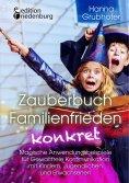 eBook: Zauberbuch Familienfrieden konkret - Magische Anwendungsbeispiele für Gewaltfreie Kommunikation mit