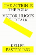 eBook: The action is the form. Victor's Hugo's TED talk.