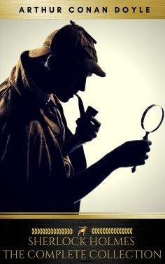ebook: Sherlock Holmes: The Complete Collection [newly updated] (Golden Deer Classics)