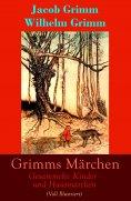 ebook: Grimms Märchen: Gesammelte Kinder - und Hausmärchen (Voll Illustriert)