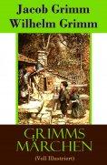 eBook: Grimms Märchen (Voll Illustriert)