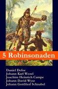 eBook: 5 Robinsonaden: Robinson Crusoe + Robinson Krusoe + Robinson der Jüngere + Der schweizerische Robins