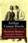 ebook: Sherlock Holmes: Gesammelte Romane und Detektivgeschichten