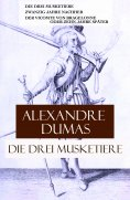 eBook: Die drei Musketiere: Die drei Musketiere + Zwanzig Jahre nachher + Der Vicomte von Bragelonne oder Z