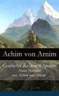 eBook: Geschichte des armen Spoleto: Neun Novellen von Achim von Arnim