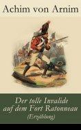 eBook: Der tolle Invalide auf dem Fort Ratonneau (Erzählung)