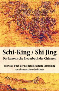 ebook: Schi-King / Shi Jing - Das kanonische Liederbuch der Chinesen
