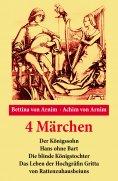 eBook: 4 Märchen: Der Königssohn + Hans ohne Bart + Die blinde Königstochter + Das Leben der Hochgräfin Gri