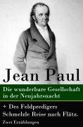 eBook: Die wunderbare Gesellschaft in der Neujahrsnacht + Des Feldpredigers Schmelzle Reise nach Flätz. Zwe