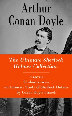 eBook: The Ultimate Sherlock Holmes Collection: 4 novels + 56 short stories + An Intimate Study of Sherlock