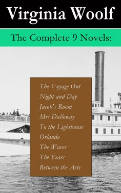 eBook: The Complete 9 Novels: The Voyage Out + Night and Day + Jacob's Room + Mrs Dalloway + To the Lightho