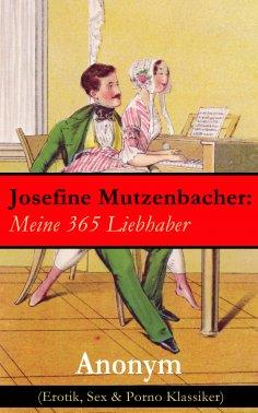 eBook: Josefine Mutzenbacher: Meine 365 Liebhaber (Erotik, Sex & Porno Klassiker)
