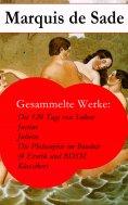 eBook: Gesammelte Werke: Die 120 Tage von Sodom - Justine - Juliette - Die Philosophie im Boudoir (4 Erotik