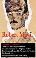 eBook: Gesammelte Werke: Der Mann ohne Eigenschaften + Die Verwirrungen des Zöglings Törleß + Drei Frauen (
