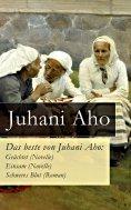 ebook: Das beste von Juhani Aho: Geächtet (Novelle) + Einsam (Novelle) + Schweres Blut (Roman)