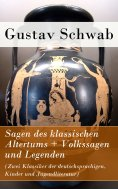 eBook: Sagen des klassischen Altertums + Volkssagen und Legenden (Zwei Klassiker der deutschsprachigen, Kin