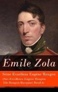 eBook: Seine Exzellenz Eugène Rougon (Son Excellence Eugène Rougon: Die Rougon-Macquart Band 6)