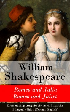 ebook: Romeo und Julia / Romeo and Juliet - Zweisprachige Ausgabe (Deutsch-Englisch)