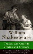eBook: Troilus und Cressida / Troilus and Cressida - Zweisprachige Ausgabe (Deutsch-Englisch)