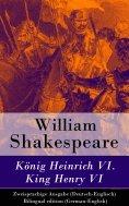 ebook: König Heinrich VI. / King Henry VI - Zweisprachige Ausgabe (Deutsch-Englisch)