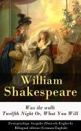 ebook: Was ihr wollt / Twelfth Night Or, What You Will - Zweisprachige Ausgabe (Deutsch-Englisch) / Bilingu