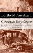 ebook: Gesammelte Erzählungen: Der Kindesmord + Schwarzwälder Dorfgeschichten (Band 1 bis 10)