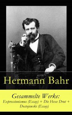 ebook: Gesammelte Werke: Expressionismus (Essay) + Die Hexe Drut + Dostojewski (Essay)