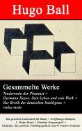 eBook: Gesammelte Werke: Tenderenda der Phantast + Hermann Hesse: Sein Leben und sein Werk + Zur Kritik der