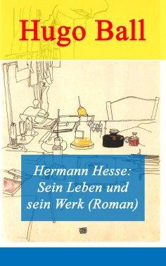 eBook: Hermann Hesse: Sein Leben und sein Werk (Roman)