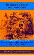 eBook: Zwei fesselnde Abenteuerromane: Robinson Crusoe + Die Schule der Robinsons