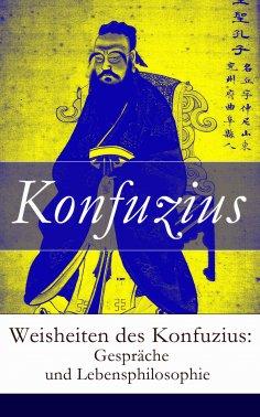 ebook: Weisheiten des Konfuzius: Gespräche und Lebensphilosophie