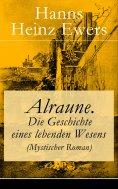 eBook: Alraune. Die Geschichte eines lebenden Wesens (Mystischer Roman)