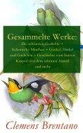 eBook: Gesammelte Werke: Die schönsten Gedichte + Italienische Märchen + Gockel, Hinkel und Gackeleia + Ges