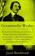 eBook: Gesammelte Werke: Die Kultur der Renaissance in Italien + Weltgeschichtliche Betrachtungen + Der Cic