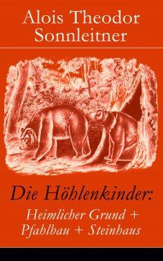 eBook: Die Höhlenkinder: Heimlicher Grund + Pfahlbau + Steinhaus