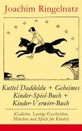 eBook: Kuttel Daddeldu + Geheimes Kinder-Spiel-Buch + Kinder-Verwirr-Buch (Gedichte, Lustige Geschichten, M