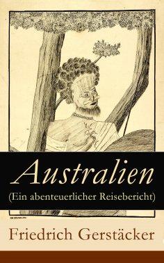 ebook: Australien (Ein abenteuerlicher Reisebericht)