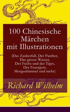 ebook: 100 Chinesische Märchen mit Illustrationen (Das Zauberfaß, Der Panther, Das grosse Wasser,  Der Fuch