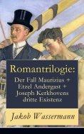 ebook: Romantrilogie: Der Fall Maurizius + Etzel Andergast + Joseph Kerkhovens dritte Existenz
